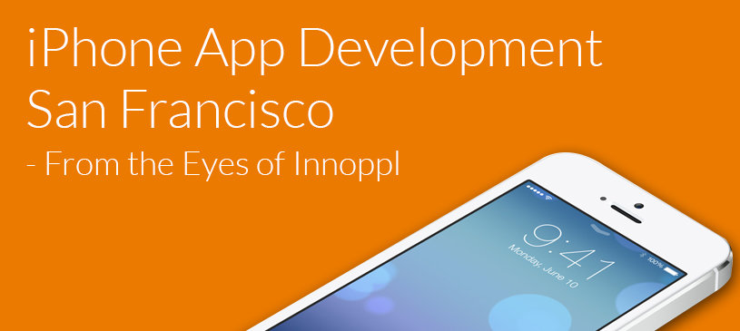 iPhone App Development San Francisco – From the Eyes of Innoppl