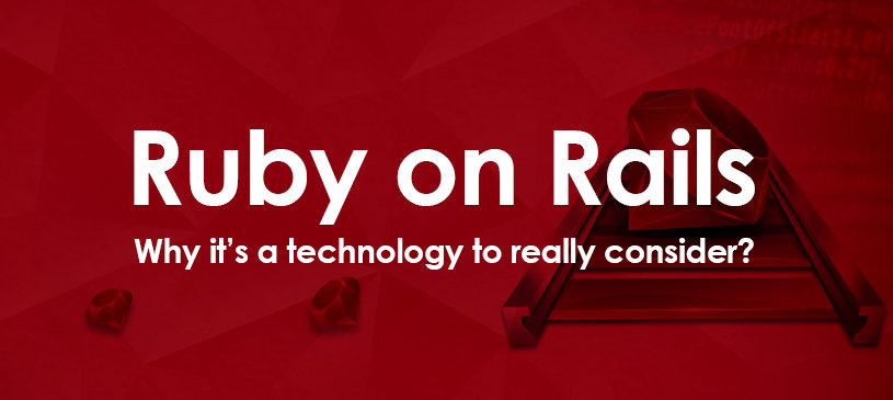 Ruby On Rails – Why It's A Technology To Really Consider?