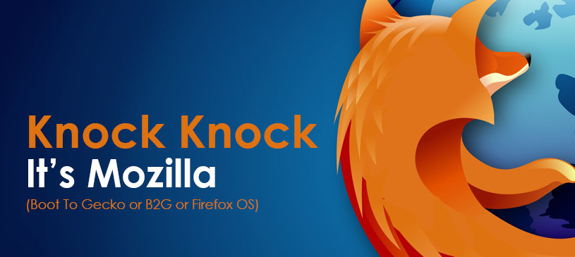 Knock Knock, It's Mozilla (Boot To Gecko or B2G or Firefox OS)