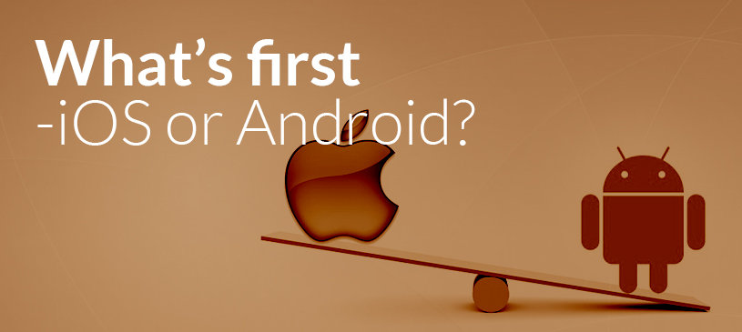 What's First – iOS Or Android?