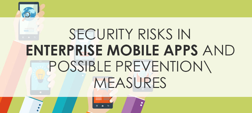 Security risks in enterprise mobile apps and possible prevention measures