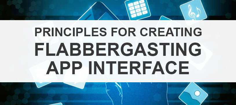 Principles For Creating Flabbergasting App Interface