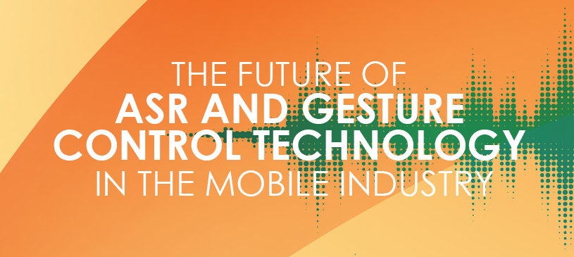 The Future Of ASR And Gesture Control Technology In The Mobile Industry