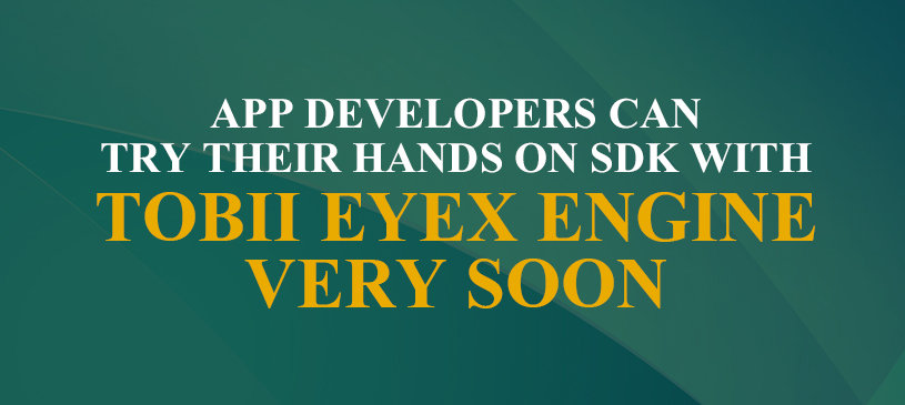 App Developers Can Try Their Hands On SDK With Tobii EyeX Engine Very Soon