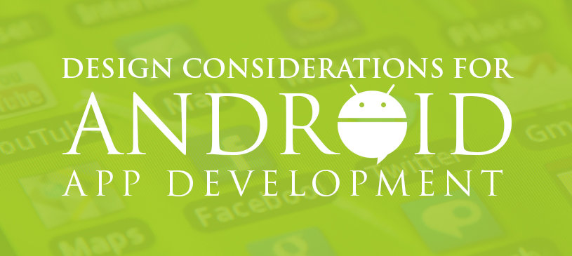 Design Considerations For Android App Development