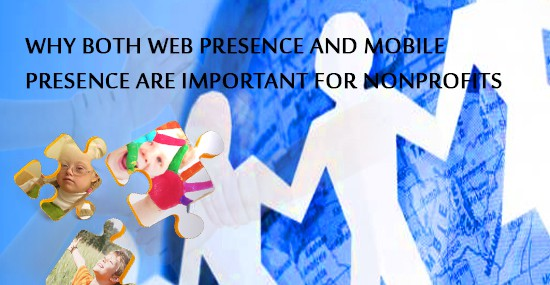 Why both web presence and mobile presence are important for nonprofits