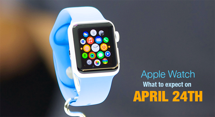 Apple Watch – What to expect on April 24th