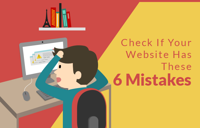 Check If Your Website Has These 6 Mistakes