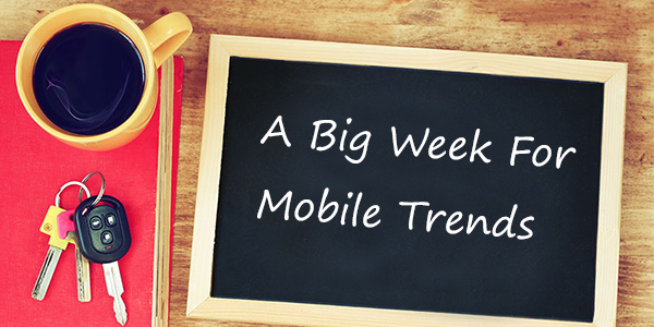A Big Week For Mobile Trends