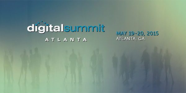 Digital Summit, Atlanta 2015 – Why Are We Sponsors And Why Should You Go?
