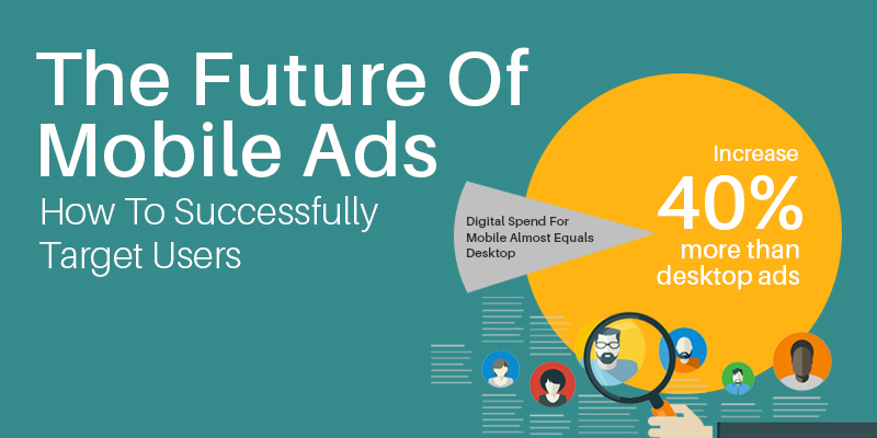 The Future Of Mobile Ads – How To Successfully Target Users