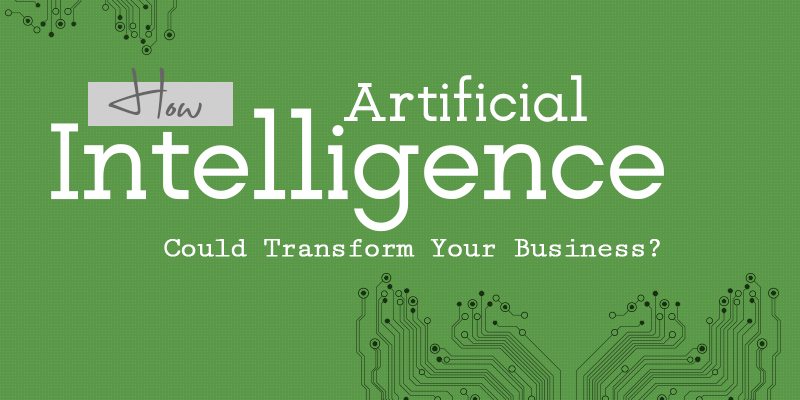 How Artificial Intelligence Could Transform Your Business?