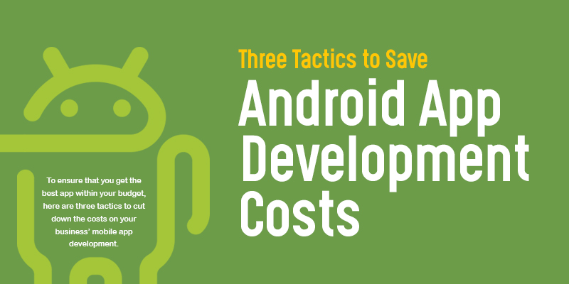 Three Tactics to Save Android App Development Costs