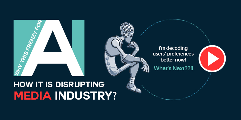 WTF (Why This Frenzy) For AI. How It Is Disrupting Media Industry?