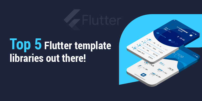 Top 5 Flutter Template Libraries Out There!